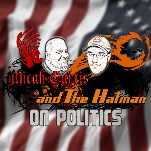 Micah and The Hatman: On Politics