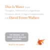 This Is Water: The Original David Foster Wallace Recording - David Foster Wallace