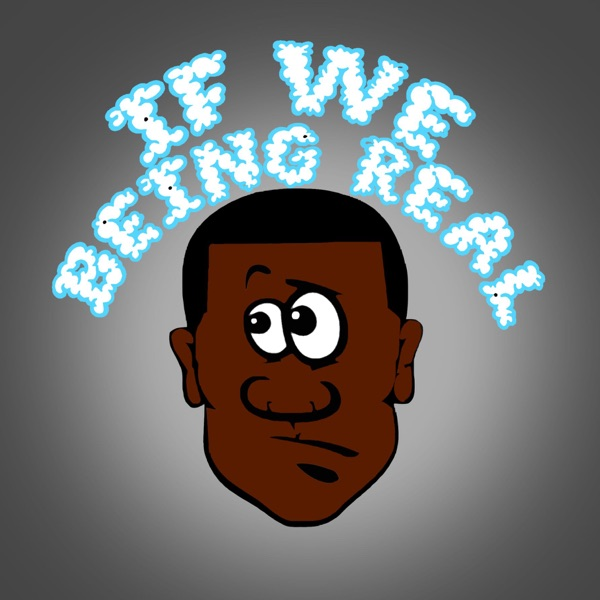 If We Being Real Podcast