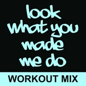 Look What You Made Me Do (Extended Workout Mix)