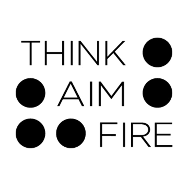 Think, Aim, Fire
