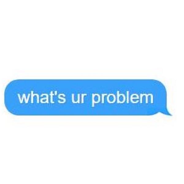 what's ur problem