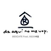 De Aquí No Me Voy (feat. Redimi2) - Rescate