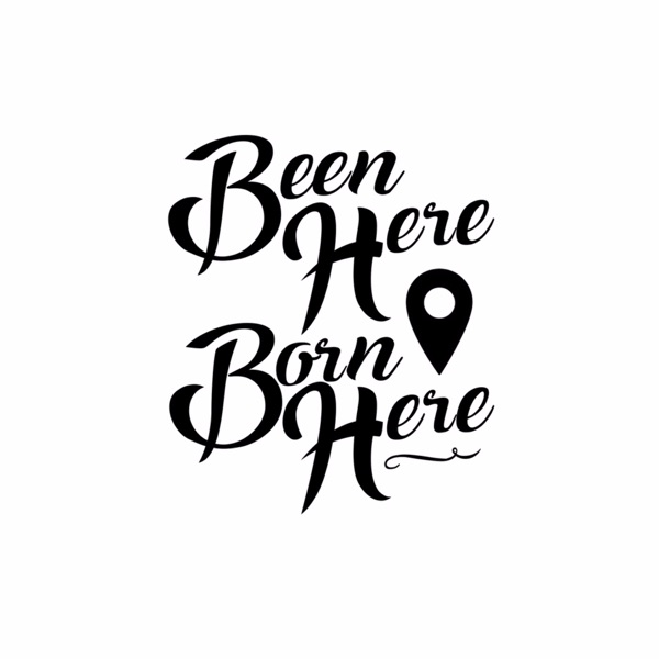 Been Here   Born Here