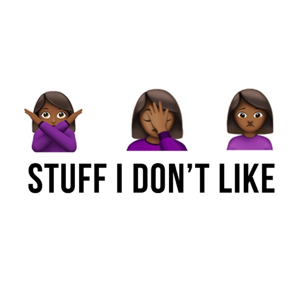 Stuff I Don't Like: A Talk Podcast