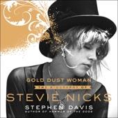 Gold Dust Woman: The Biography of Stevie Nicks (Unabridged) - Stephen Davis