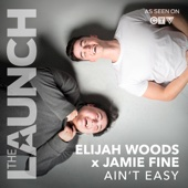 Ain't Easy (THE LAUNCH) - Elijah Woods x Jamie Fine