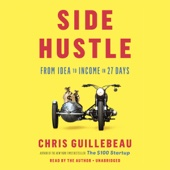 Side Hustle: From Idea to Income in 27 Days (Unabridged) - Chris Guillebeau