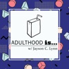Adulthood Is...