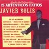 15 Auténticos Éxitos -  Javier Solis, Javier Solis