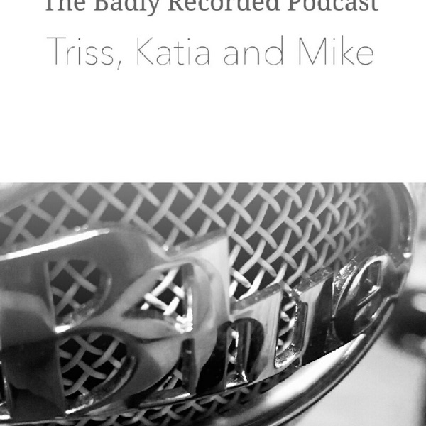 The Badly Recorded Podcast