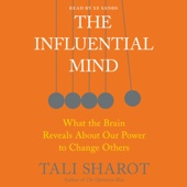 The Influential Mind: What the Brain Reveals About Our Power to Change Others (Unabridged) - Tali Sharot