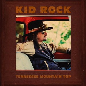 KID ROCK - Tennessee Mountain Top Chords and Lyrics