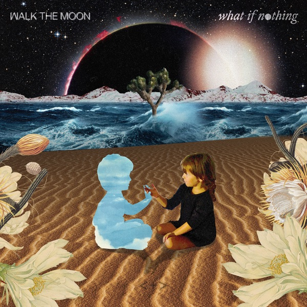 Walk The Moon - What If Nothing (2017)
