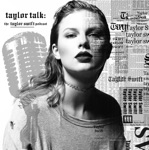 Taylor Talk: The Taylor Swift Podcast | reputation | 1989 | Red | Speak Now | Fearless | Taylor Swift