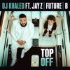 DJ Khaled - Top Off  feat. JAY Z, Future & Beyonc�