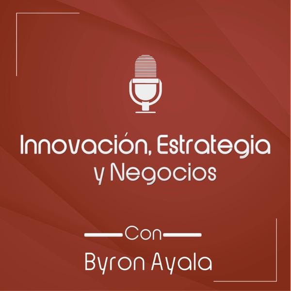 Innovación, estrategia y negocios con Byron Ayala