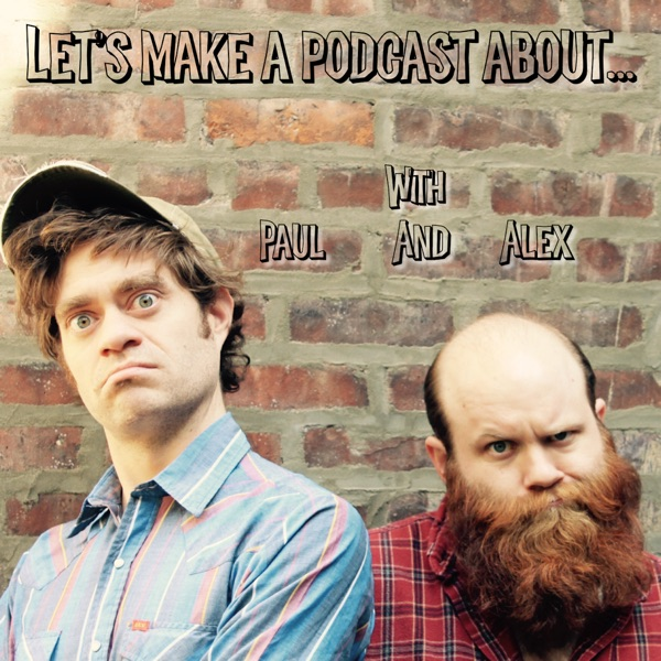 Let's Make a Podcast About...