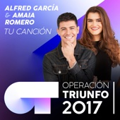 Amaia Romero & Alfred Garcia - Tu Canción (Operación Triunfo 2017) portada
