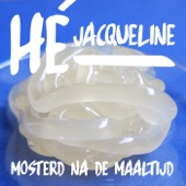 Mosterd Na De Maaltijd - Hé Jacqueline! kunstwerk