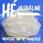 Hé Jacqueline! - Mosterd Na De Maaltijd