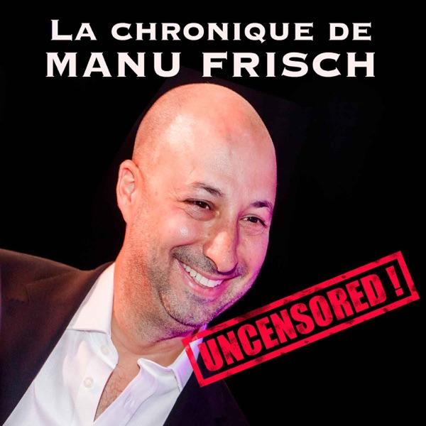 La chronique humoristique de Manu Frisch