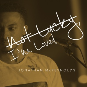 Jonathan McReynolds - I'm not lucky I'm loved