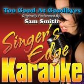 Too Good At Goodbyes (Originally Performed By Sam Smith) [Karaoke]
