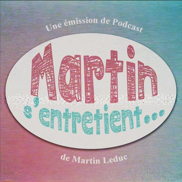 Martin s'entretient... Une émission de  Podcast