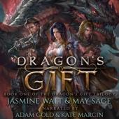 Dragon's Gift: The Dragon's Gift Trilogy, Book 1 (Unabridged) - Jasmine Walt & May Sage