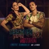 Cheguei Pra Te Amar (feat. MC Livinho) - Ivete Sangalo & MC Livinho