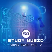 50 Study Music: Super Brain Vol. 2 – Increase Mental Ability & Concentration, Melody to Reduce Stress, Total Relax, Brain Stimulation, Exam, Homework, Piano & Cello Sounds - Brain Stimulation Music Collective