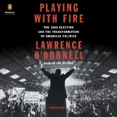Lawrence O'Donnell - Playing with Fire: The 1968 Election and the Transformation of American Politics (Unabridged)  artwork