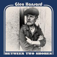Glen Hansard Between Two Shores