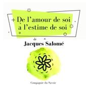 De l'amour de soi à l'estime de soi (Collection Jacques Salomé) - Jacques Salomé
