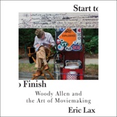 Eric Lax - Start to Finish: Woody Allen and the Art of Moviemaking (Unabridged)  artwork