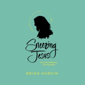 Sneezing Jesus: How God Redeems Our Humanity (Unabridged) - Brian Hardin