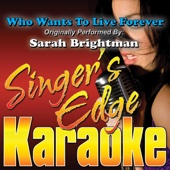 Who Wants To Live Forever (Originally Performed By Sarah Brightman) [Karaoke] - Singer's Edge Karaoke