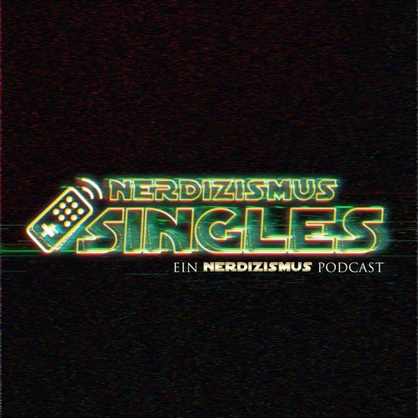 Nerdizismus Singles | Der Solo Podcast