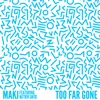 Too Far Gone (feat. Matthew Santos)