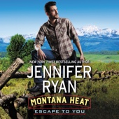 Jennifer Ryan - Montana Heat: Escape to You: A Montana Heat Novel (Unabridged)  artwork