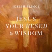 Jesus Your Hesed and Wisdom