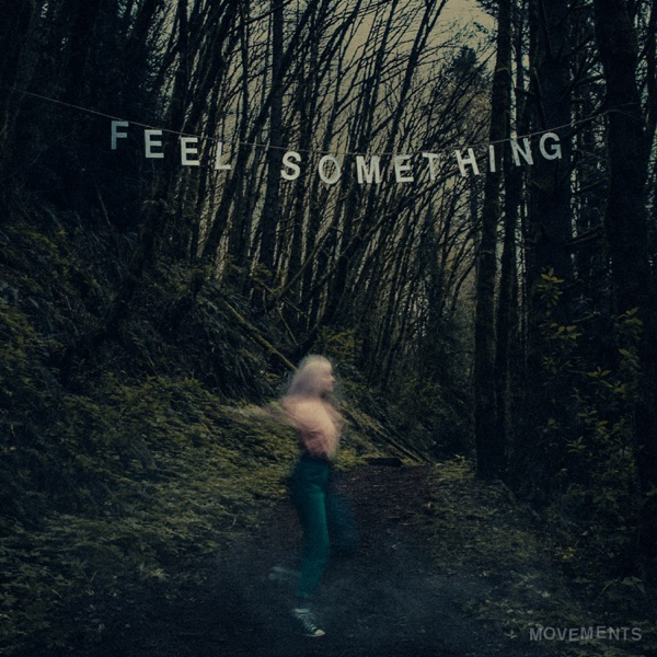 Movements - Feel Something (2017)