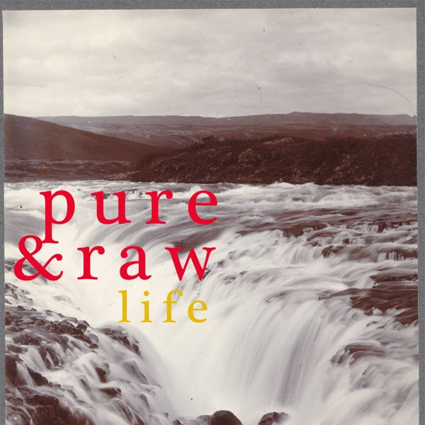 Pure & Raw: The way of life