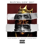 Watcha Gon' Do? (feat. Biggie & Rick Ross) - Puff Daddy Cover Art
