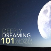 Deeply Dreaming - 101 Relaxing Lullabies for Adults, Sleep Aid - Sleep Music for Dreaming and Sleeping
