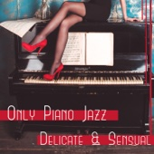 Only Piano Jazz: Delicate & Sensual – Mood Music for Restaurant & Lunch Time, Calm Evening, Relax with Smooth Jazz