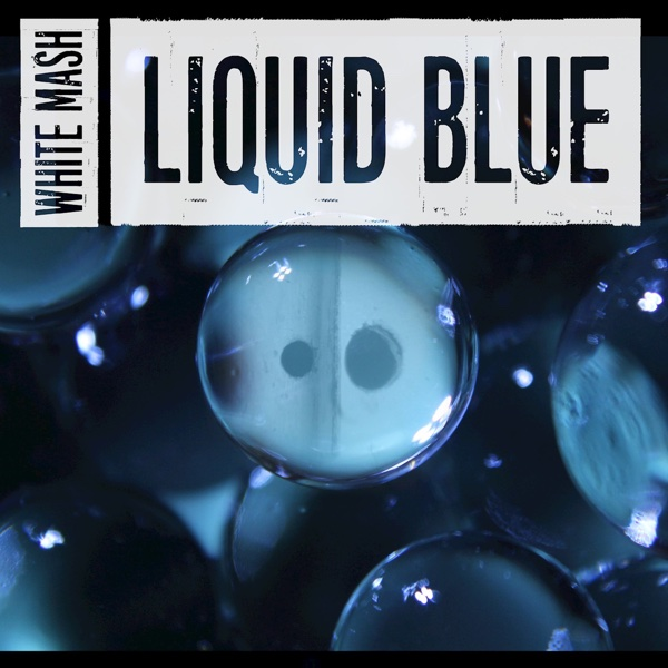 Liquid Blue (feat. Cory Friesenhan) - Single | White Mash