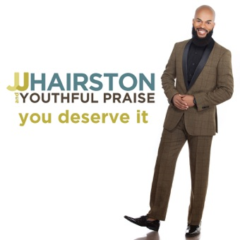 You Deserve It (Deluxe Edition) – J.J. Hairston & Youthful Praise