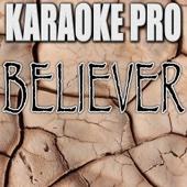 Believer (Originally Performed by Imagine Dragons) [Karaoke Version]